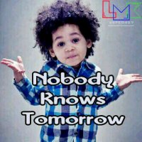 Nobody Knows Tomorrow