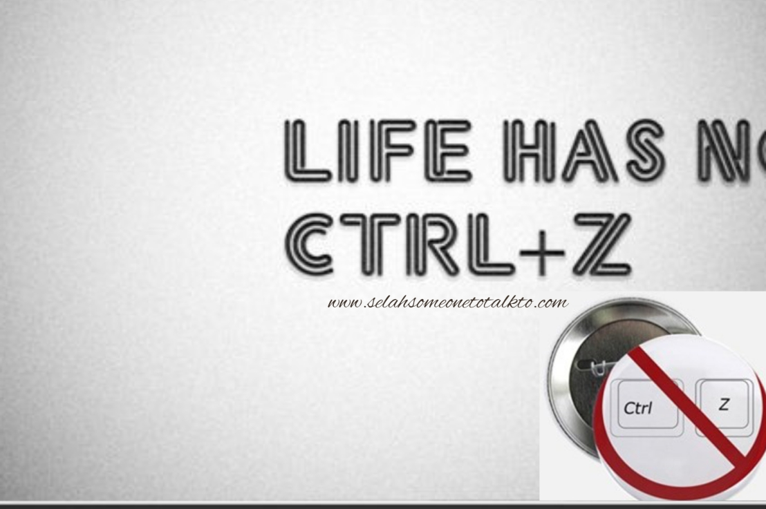 Because Life Has No 'Control Z'