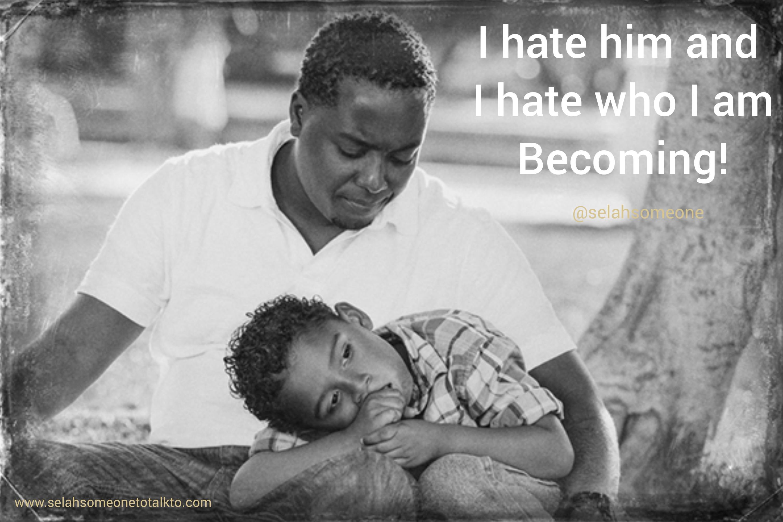 I Hate Him And I Hate Who I Am Becoming